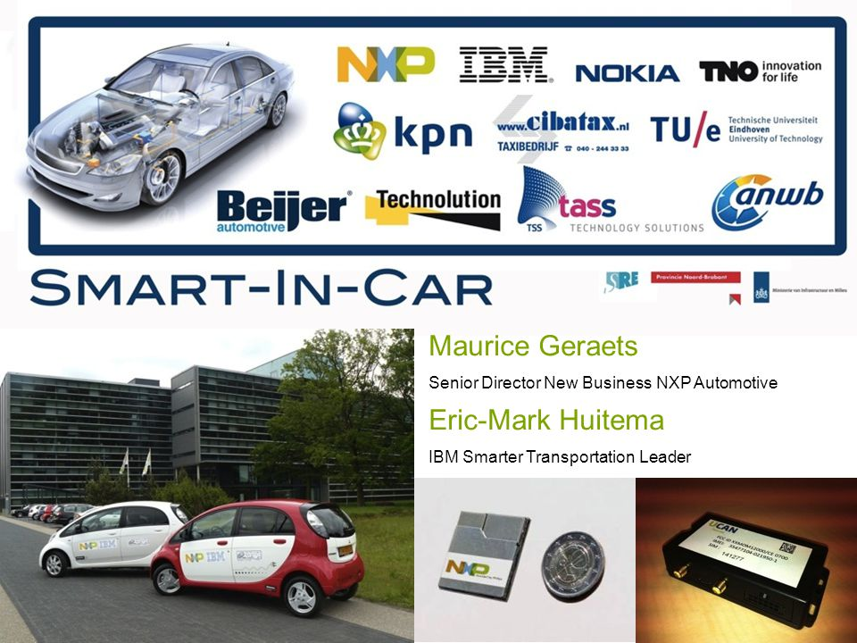 Maurice Geraets Senior Director New Business NXP Automotive Eric-Mark Huitema IBM Smarter Transportation Leader