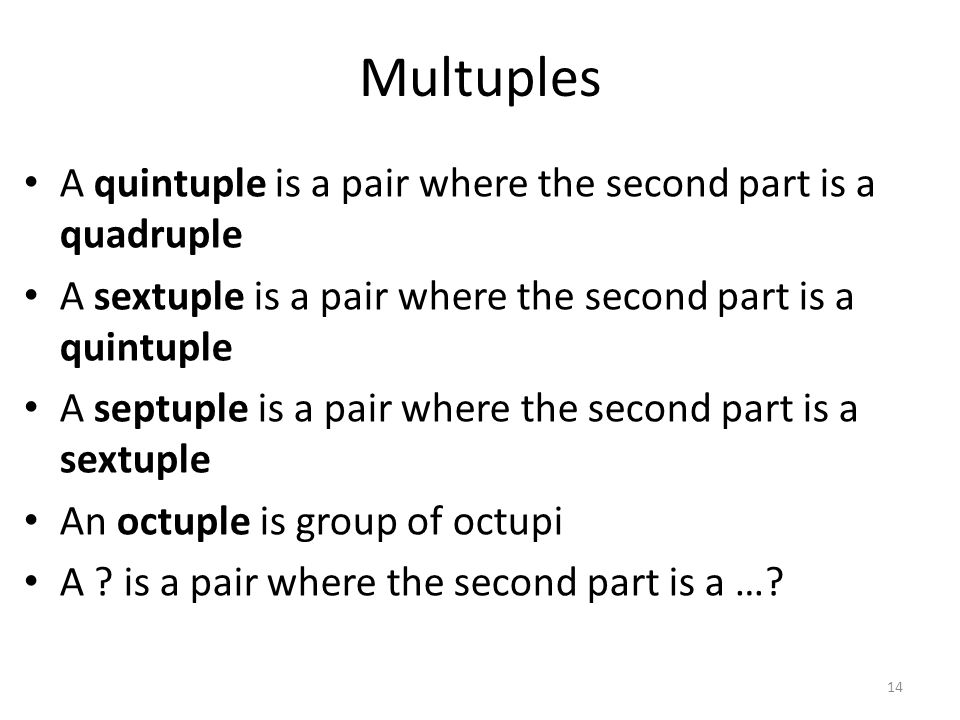 Multuples A quintuple is a pair where the second part is a quadruple A sextuple is a pair where the second part is a quintuple A septuple is a pair wh