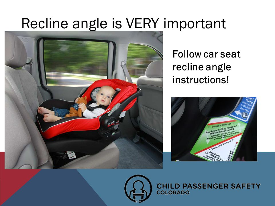 Recline angle is VERY important Follow car seat recline angle instructions!