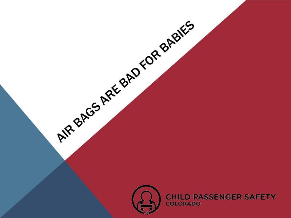 AIR BAGS ARE BAD FOR BABIES