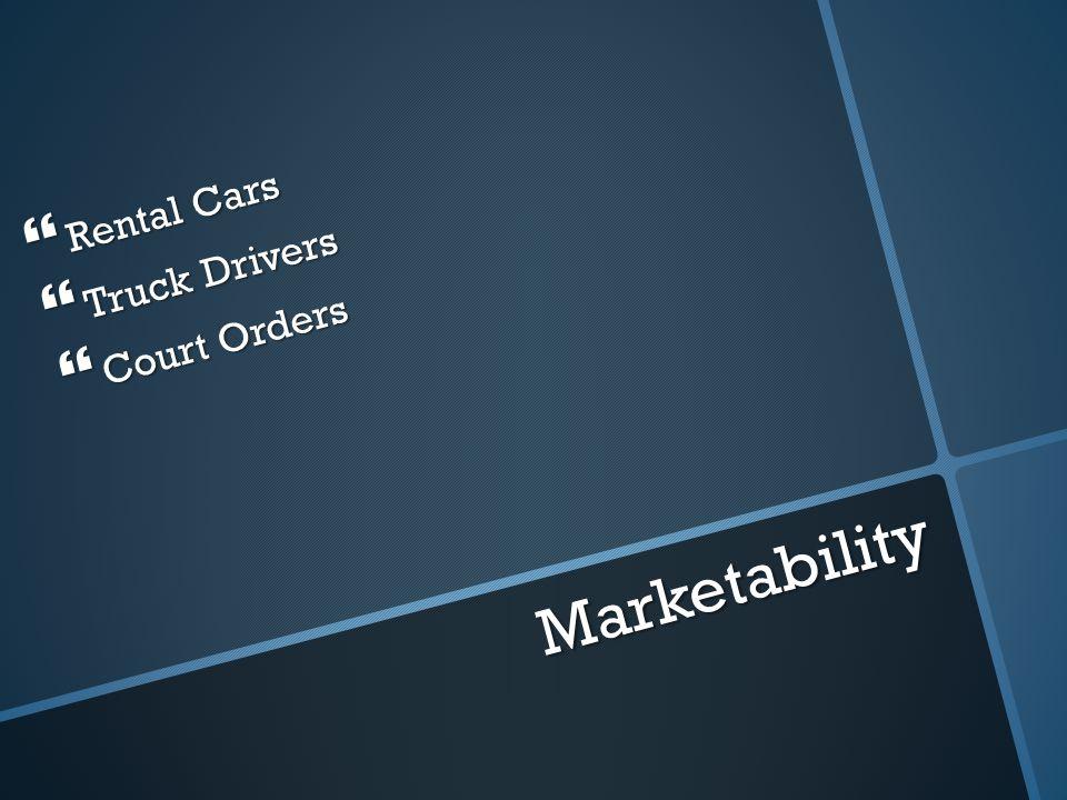 Marketability Rental Cars Rental Cars Truck Drivers Truck Drivers Court Orders Court Orders
