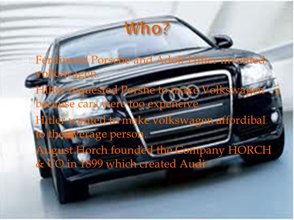 Ferdinand Porsche and Adolf Hitler invented volkswagen. Hitler requested Porshe to make Volkswagen because cars were too expencive Hitler wanted to ma
