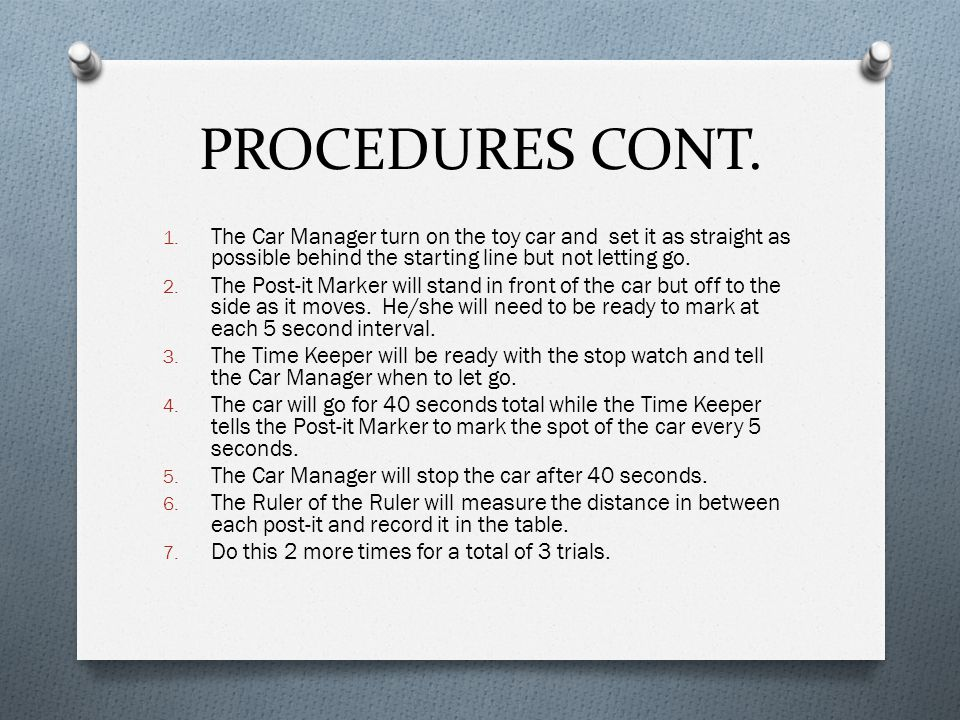PROCEDURES CONT. 1. The Car Manager turn on the toy car and set it as straight as possible behind the starting line but not letting go. 2. The Post-it