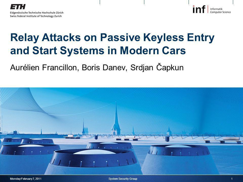 Relay Attacks on Passive Keyless Entry and Start Systems in Modern Cars Aurélien Francillon, Boris Danev, Srdjan Čapkun Monday February 7, 20111System