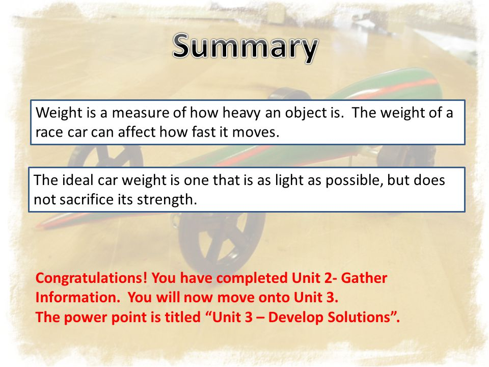 Weight is a measure of how heavy an object is. The weight of a race car can affect how fast it moves. The ideal car weight is one that is as light as