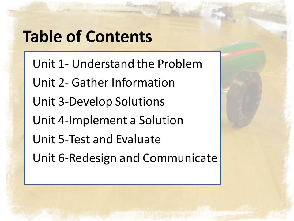 Table of Contents Unit 1- Understand the Problem Unit 2- Gather Information Unit 3-Develop Solutions Unit 4-Implement a Solution Unit 5-Test and Evalu
