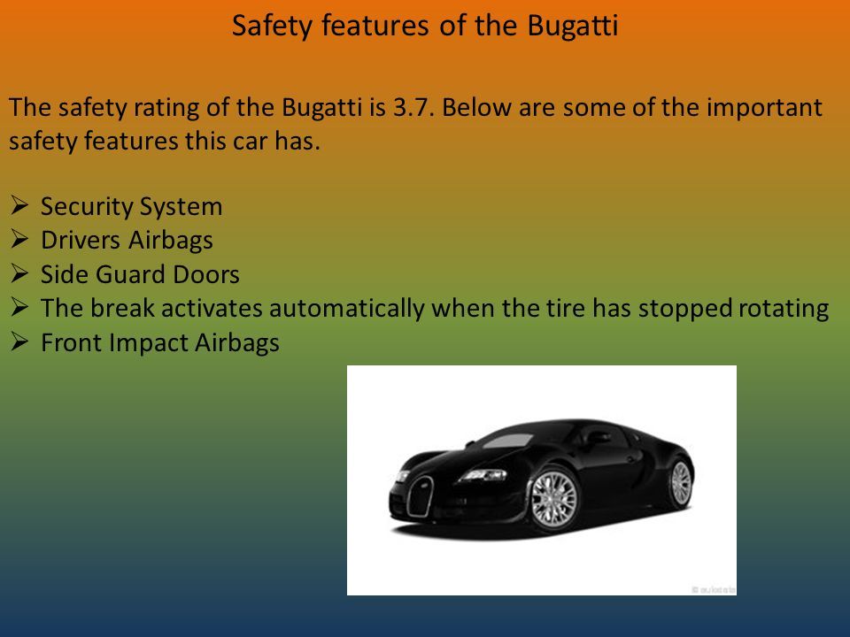 Safety features of the Bugatti The safety rating of the Bugatti is 3.7.