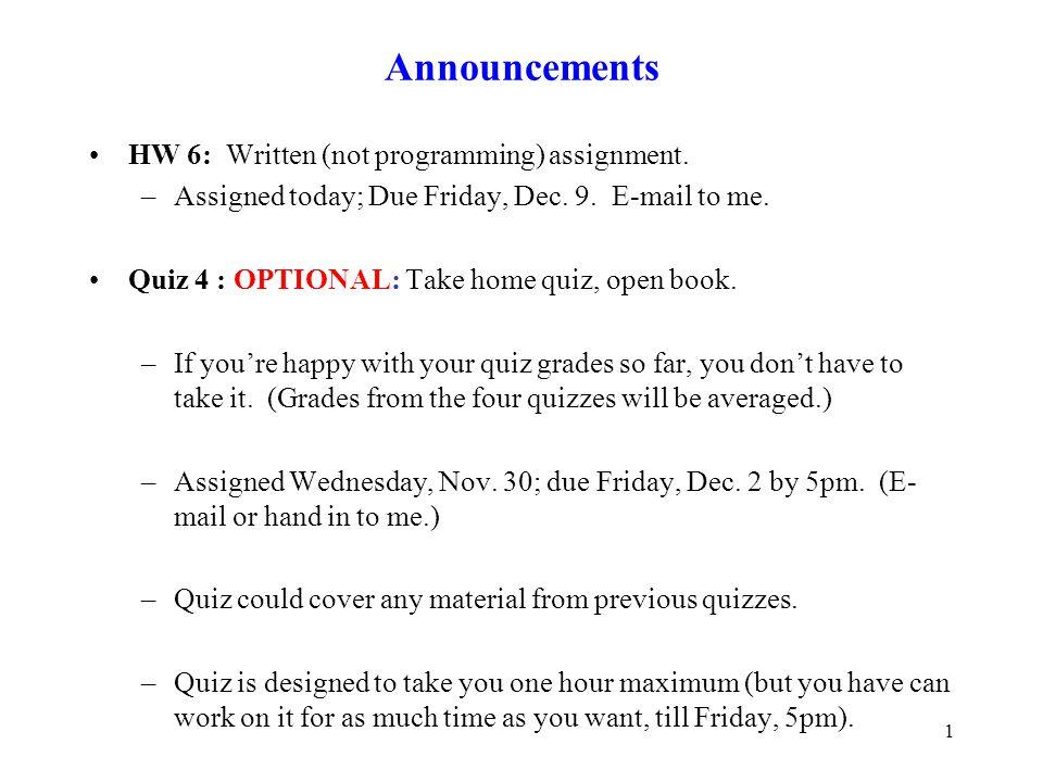 Announcements HW 6: Written (not programming) assignment.