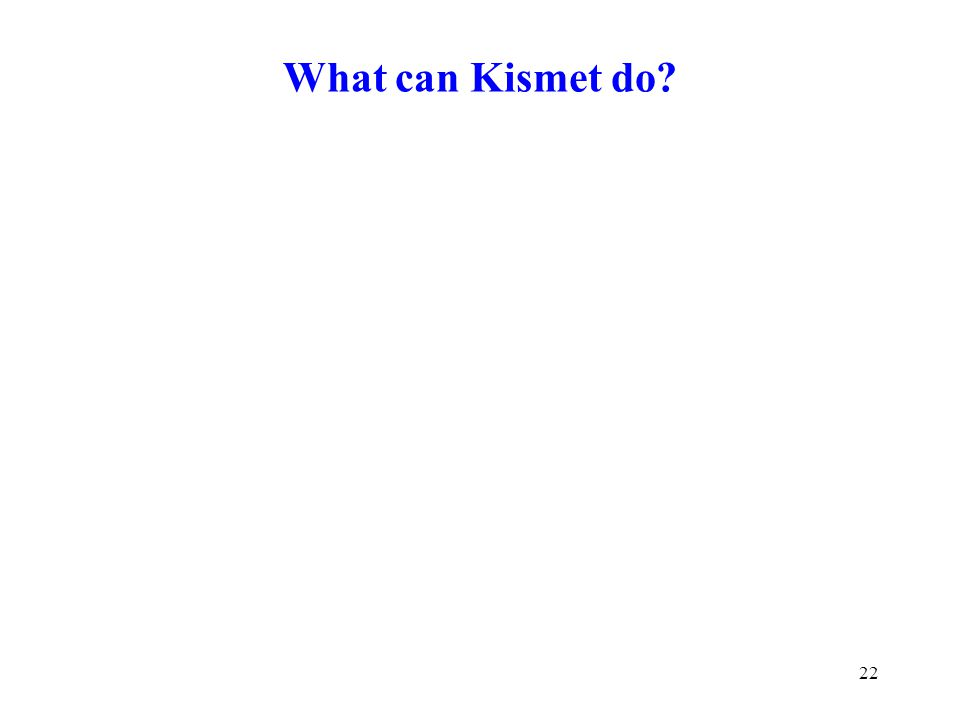 What can Kismet do 22