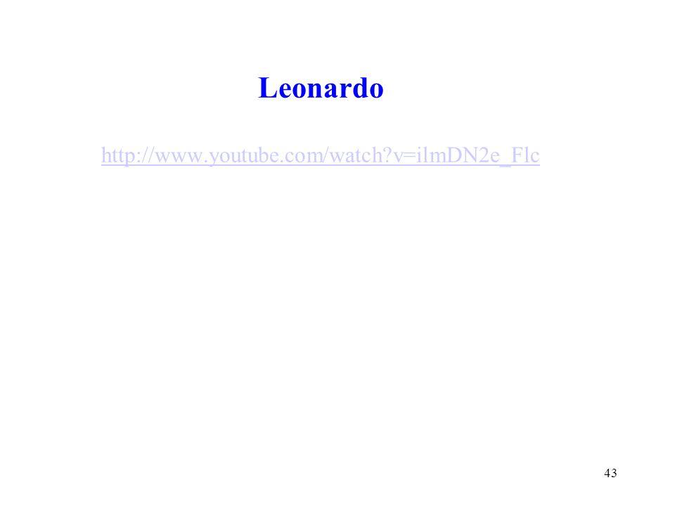 Leonardo http://www.youtube.com/watch v=ilmDN2e_Flc http://www.youtube.com/watch v=ilmDN2e_Flc 43