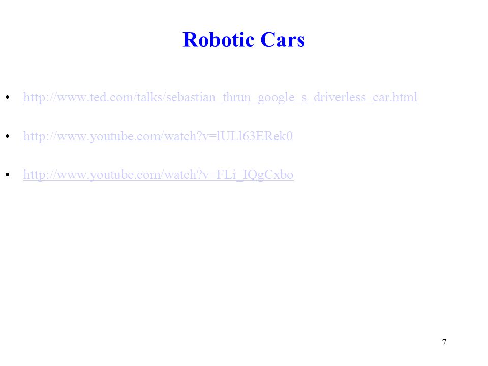 Robotic Cars 7 http://www.ted.com/talks/sebastian_thrun_google_s_driverless_car.html http://www.youtube.com/watch v=lULl63ERek0 http://www.youtube.com/watch v=FLi_IQgCxbo