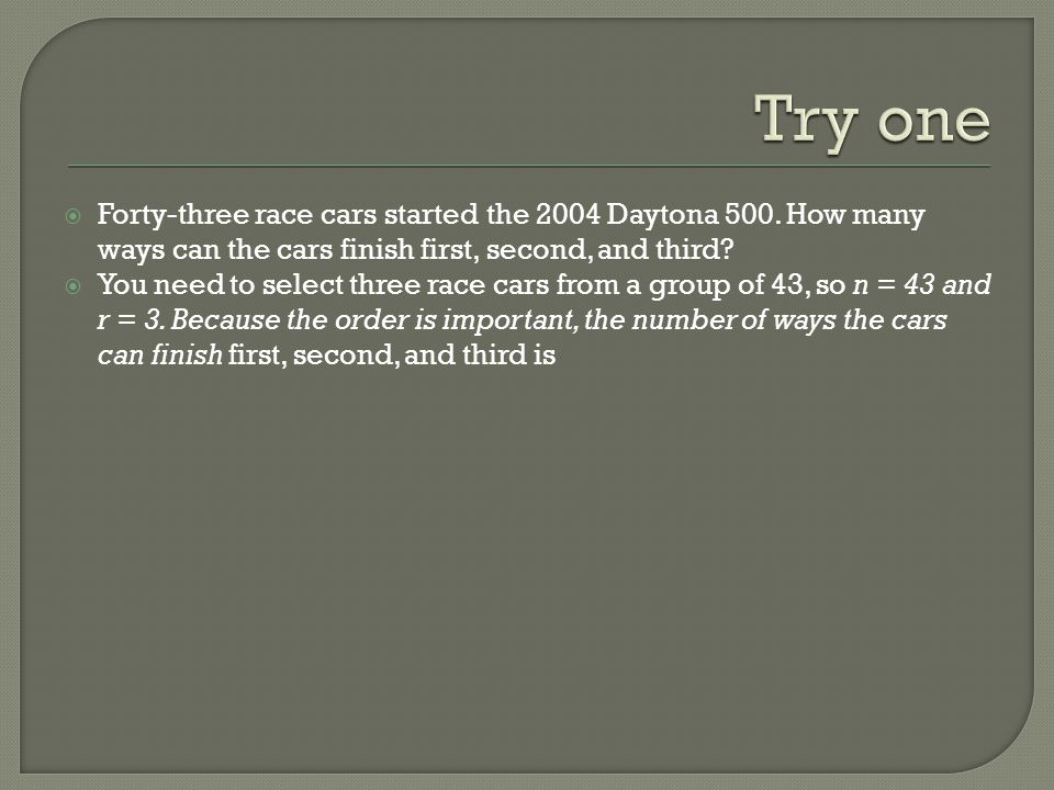 Forty-three race cars started the 2004 Daytona 500. How many ways can the cars finish first, second, and third? You need to select three race cars fro