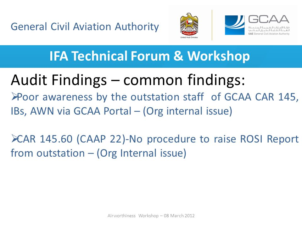 General Civil Aviation Authority IFA Technical Forum & Workshop Airworthiness Workshop – 08 March 2012 Audit Findings – common findings: Poor awarenes
