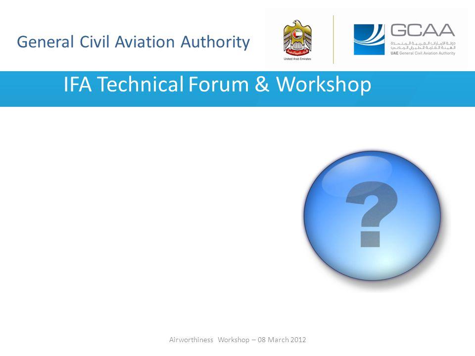 General Civil Aviation Authority Airworthiness Workshop – 08 March 2012 IFA Technical Forum & Workshop