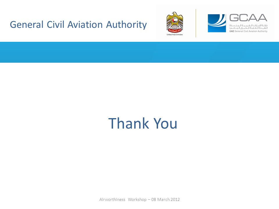 General Civil Aviation Authority Airworthiness Workshop – 08 March 2012 Thank You