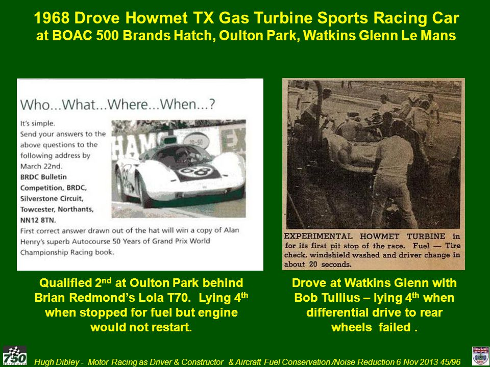 Hugh Dibley - Motor Racing as Driver & Constructor & Aircraft Fuel Conservation /Noise Reduction 6 Nov 2013 45/96 1968 Drove Howmet TX Gas Turbine Spo