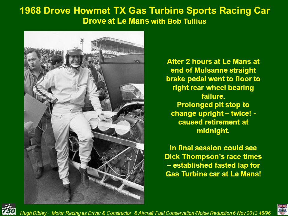 Hugh Dibley - Motor Racing as Driver & Constructor & Aircraft Fuel Conservation /Noise Reduction 6 Nov 2013 46/96 1968 Drove Howmet TX Gas Turbine Spo
