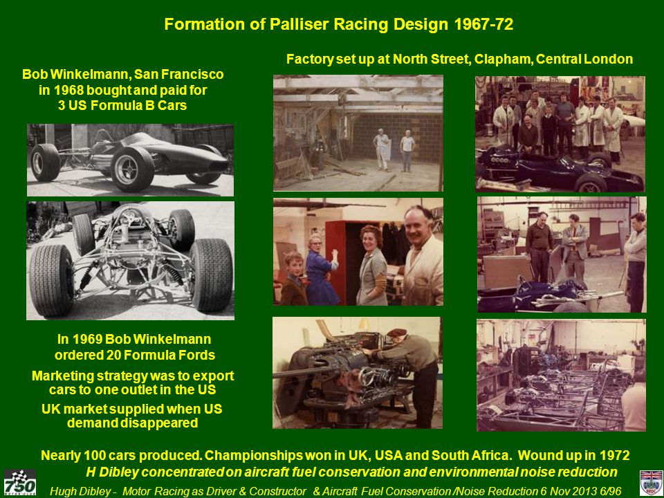 Hugh Dibley - Motor Racing as Driver & Constructor & Aircraft Fuel Conservation /Noise Reduction 6 Nov 2013 57/96 22 January 1971 Married Marianne Ahlborn Initially quite happy with idea of motor racing – As bilingual in French assisted with Palliser sales at Nice Racing Car Show