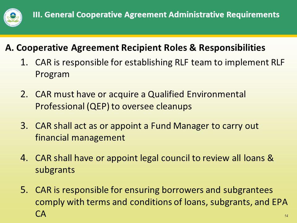 14 III. General Cooperative Agreement Administrative Requirements A. Cooperative Agreement Recipient Roles & Responsibilities 1. CAR is responsible fo