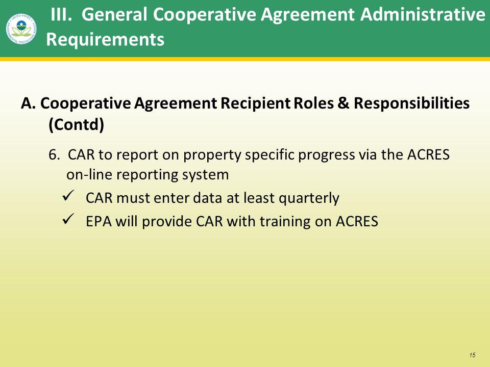 15 III. General Cooperative Agreement Administrative Requirements A. Cooperative Agreement Recipient Roles & Responsibilities (Contd) 6. CAR to report