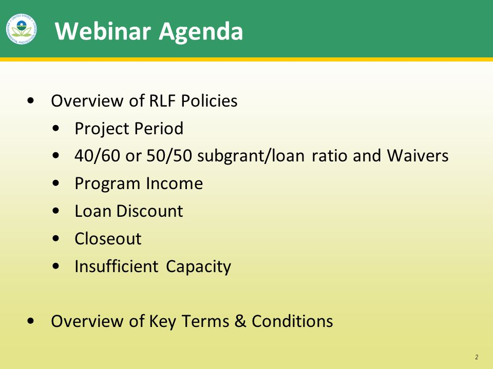 2 Webinar Agenda Overview of RLF Policies Project Period 40/60 or 50/50 subgrant/loan ratio and Waivers Program Income Loan Discount Closeout Insuffic