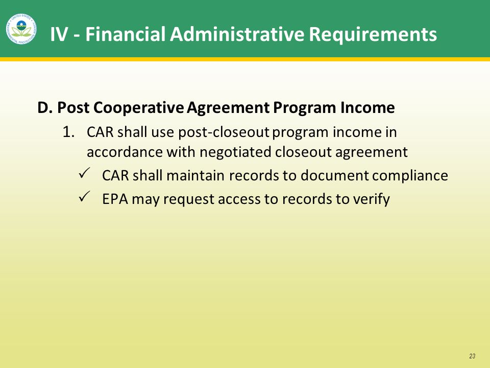 23 IV - Financial Administrative Requirements D. Post Cooperative Agreement Program Income 1. CAR shall use post-closeout program income in accordance