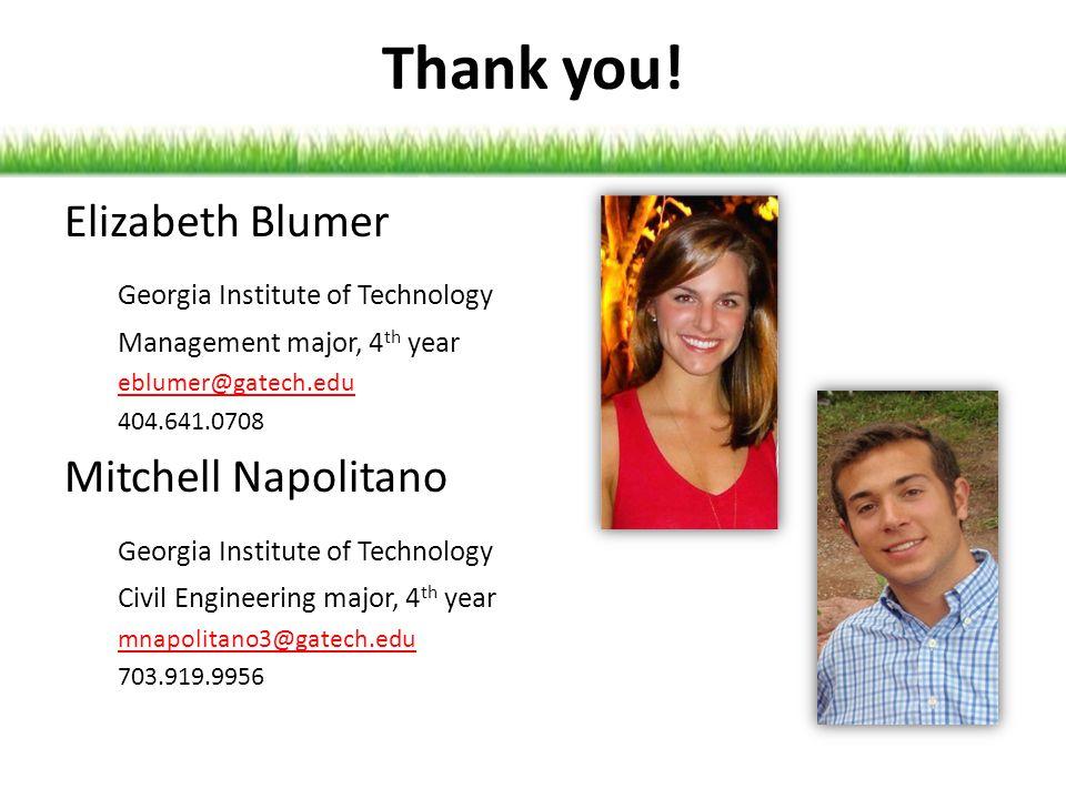 Thank you! Elizabeth Blumer Georgia Institute of Technology Management major, 4 th year eblumer@gatech.edu 404.641.0708 Mitchell Napolitano Georgia In