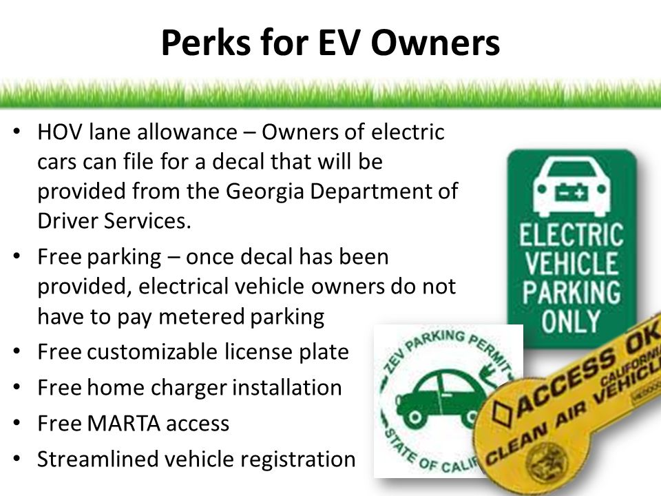 Perks for EV Owners HOV lane allowance – Owners of electric cars can file for a decal that will be provided from the Georgia Department of Driver Serv