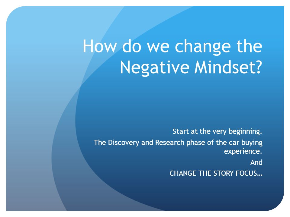 How do we change the Negative Mindset. Start at the very beginning.