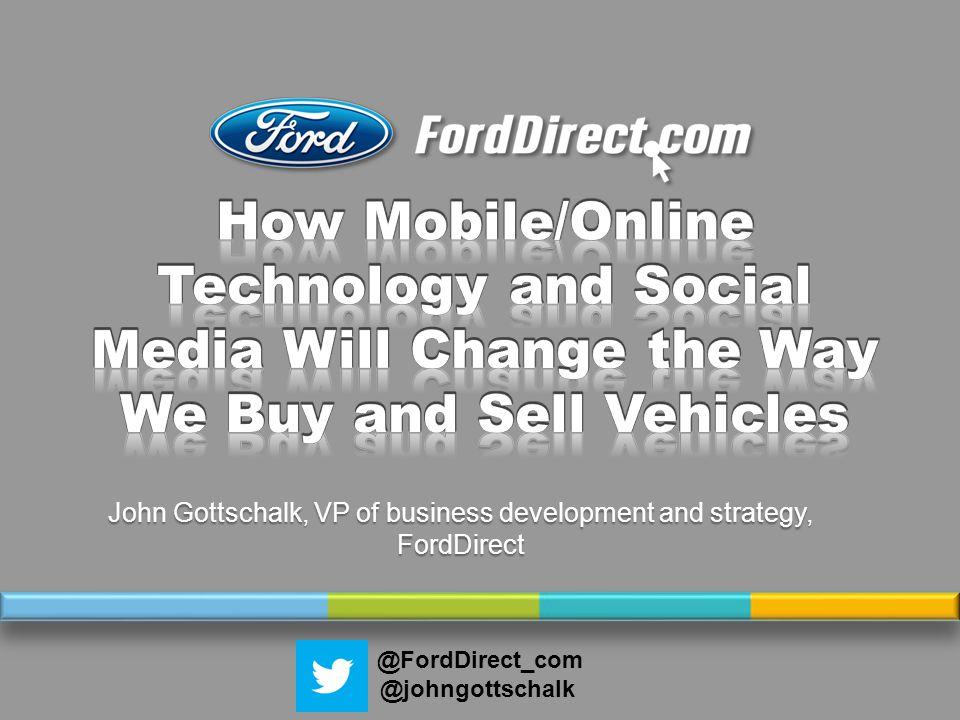 John Gottschalk, VP of business development and strategy, FordDirect @FordDirect_com @johngottschalk