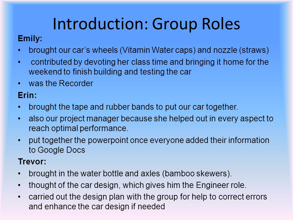 Introduction: Group Roles Emily: brought our cars wheels (Vitamin Water caps) and nozzle (straws) contributed by devoting her class time and bringing