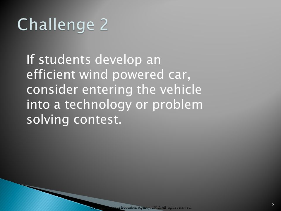 If students develop an efficient wind powered car, consider entering the vehicle into a technology or problem solving contest.
