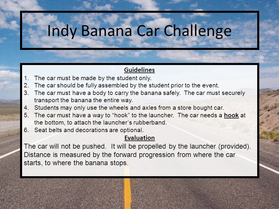 Indy Banana Car Challenge Guidelines 1.The car must be made by the student only.