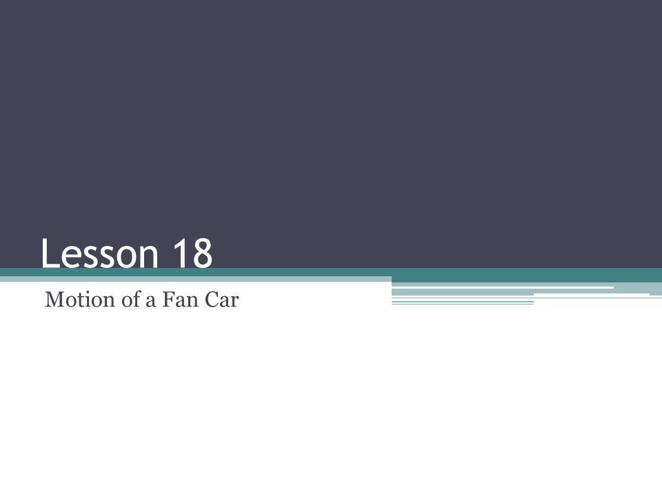 Lesson 18 Motion of a Fan Car