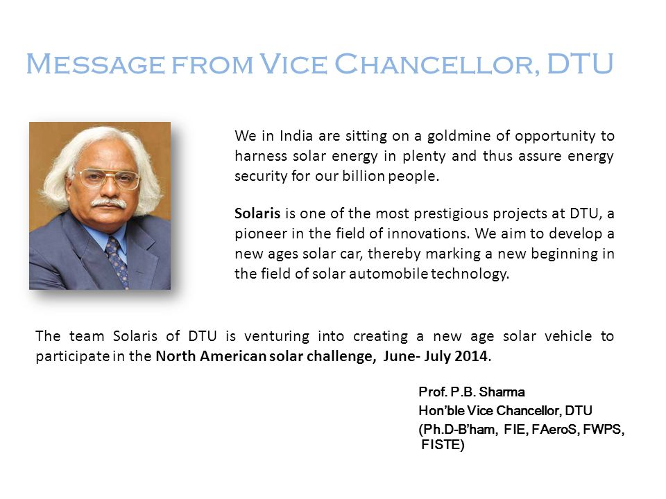Message from Vice Chancellor, DTU Prof. P.B. Sharma Honble Vice Chancellor, DTU (Ph.D-Bham, FIE, FAeroS, FWPS, FISTE) We in India are sitting on a gol