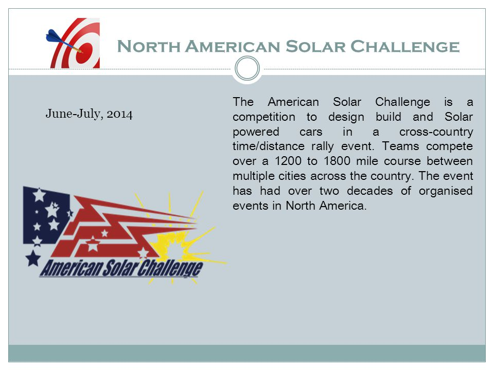 North American Solar Challenge The American Solar Challenge is a competition to design build and Solar powered cars in a cross-country time/distance r