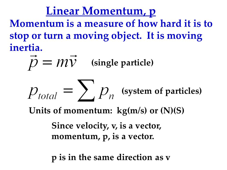 Linear Momentum, p Which car has more momentum? A or B A B The faster car, A.