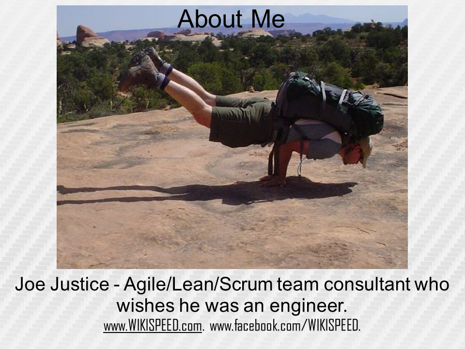 Joe Justice - Agile/Lean/Scrum team consultant who wishes he was an engineer.