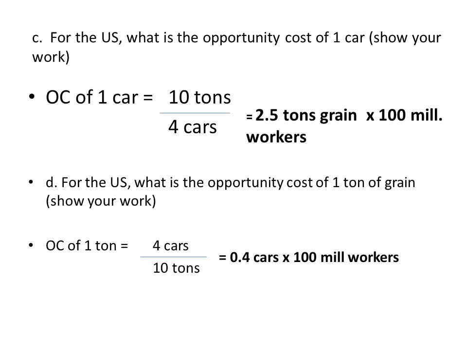 e.For Japan, what is the opportunity cost of 1 car (show your work) OC 1 car = 5 tons 4 cars f.
