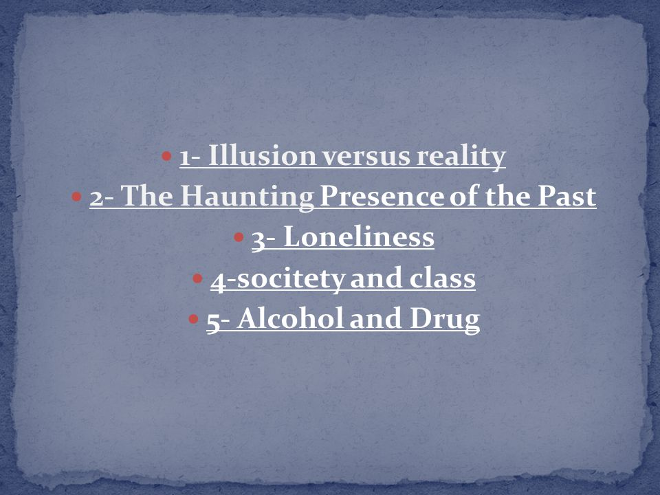 1- Illusion versus reality 2- The Haunting Presence of the Past 3- Loneliness 4-socitety and class 5- Alcohol and Drug