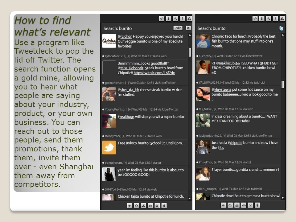How to find whats relevant How to find whats relevant Use a program like Tweetdeck to pop the lid off Twitter.