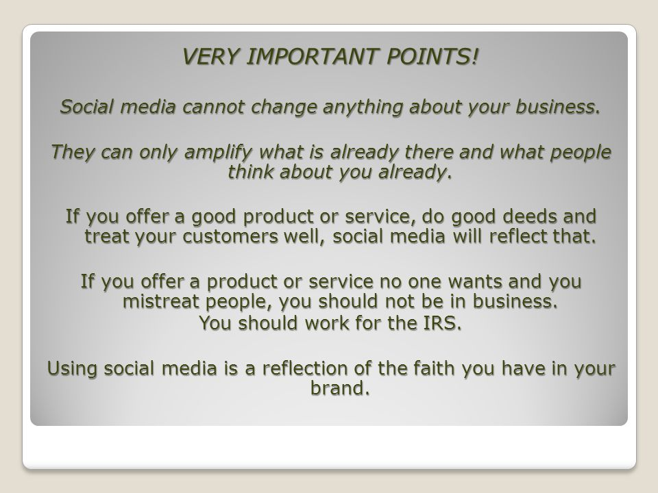 VERY IMPORTANT POINTS. Social media cannot change anything about your business.