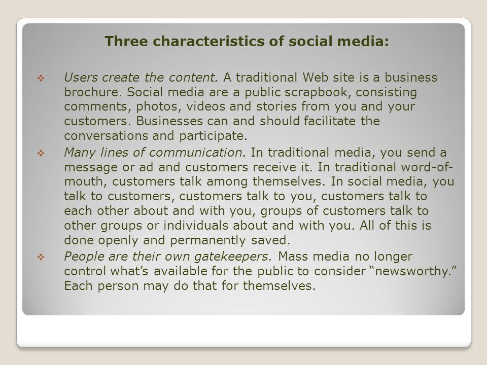 Three characteristics of social media: Users create the content.