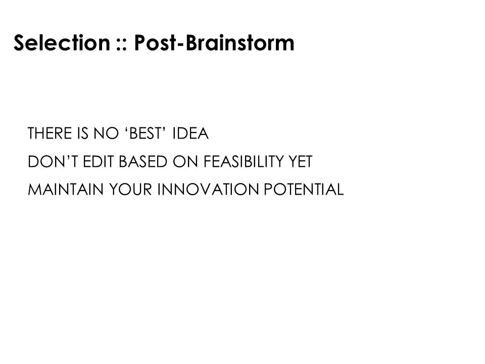 Selection :: Post-Brainstorm THERE IS NO BEST IDEA DONT EDIT BASED ON FEASIBILITY YET MAINTAIN YOUR INNOVATION POTENTIAL
