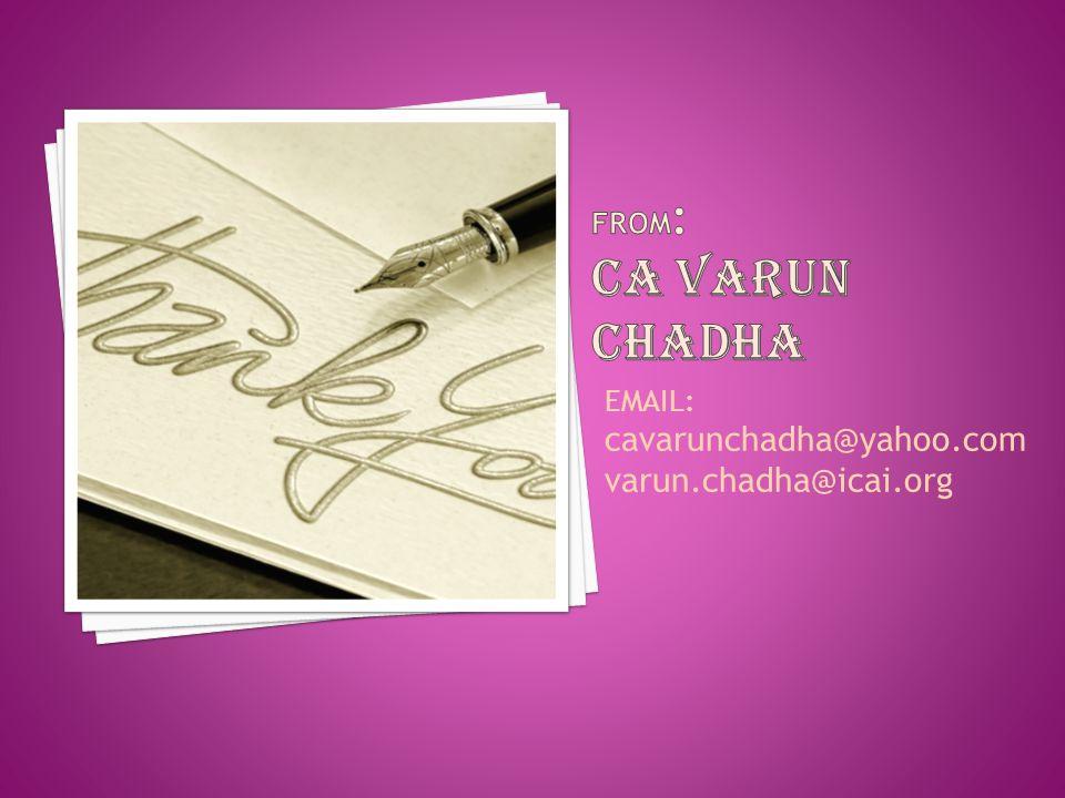 EMAIL: cavarunchadha@yahoo.com varun.chadha@icai.org