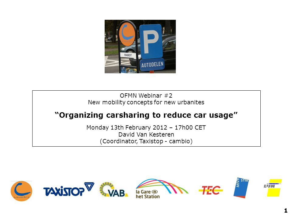 Impact on Belgian Space Consumption 1 cambio car replaces at least 10 private cars Today: 13.500 clients are replacing 4525 cars 27 km of on street parking space Carsharing and car-ownership 92.000m² parking space