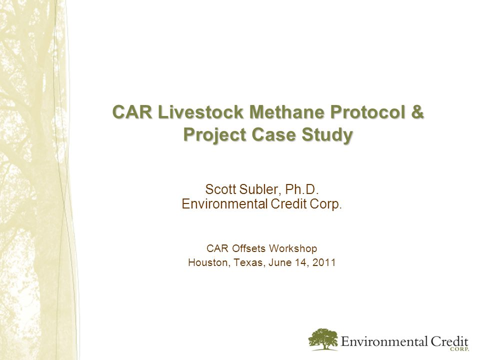 CAR Livestock Methane Protocol & Project Case Study Scott Subler, Ph.D.