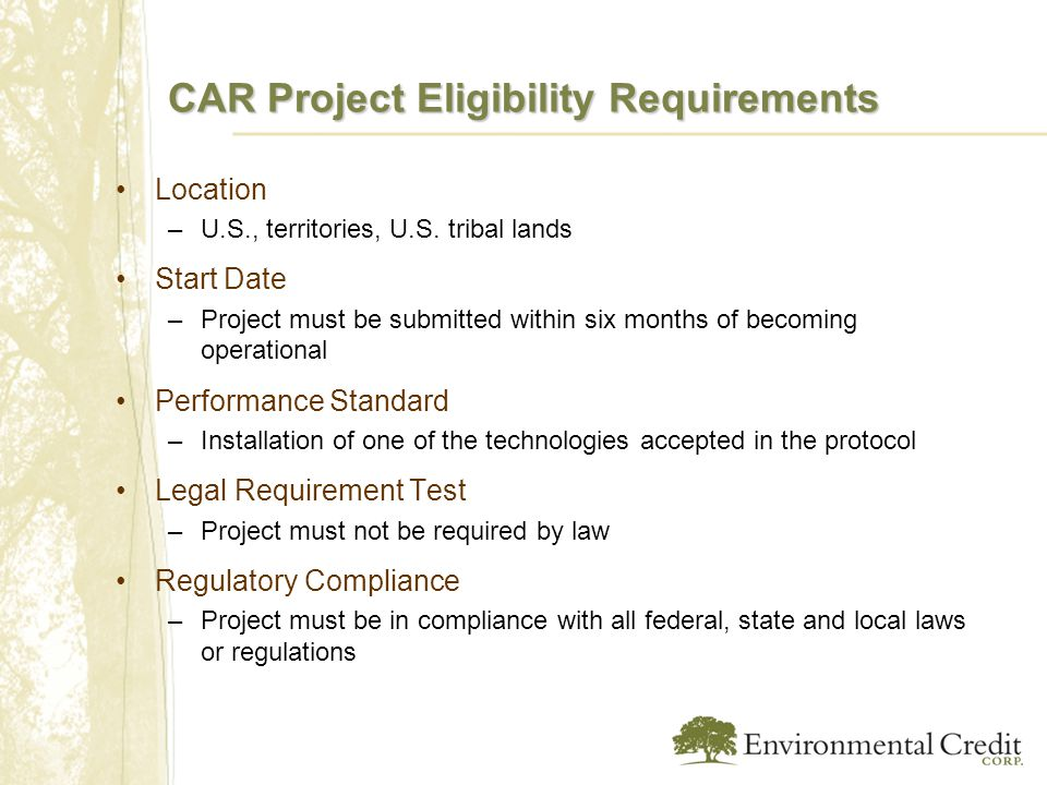 CAR Project Eligibility Requirements Location –U.S., territories, U.S. tribal lands Start Date –Project must be submitted within six months of becomin
