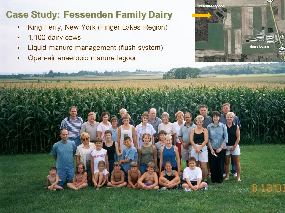 Case Study: Fessenden Family Dairy King Ferry, New York (Finger Lakes Region) 1,100 dairy cows Liquid manure management (flush system) Open-air anaerobic manure lagoon manure lagoon dairy barns