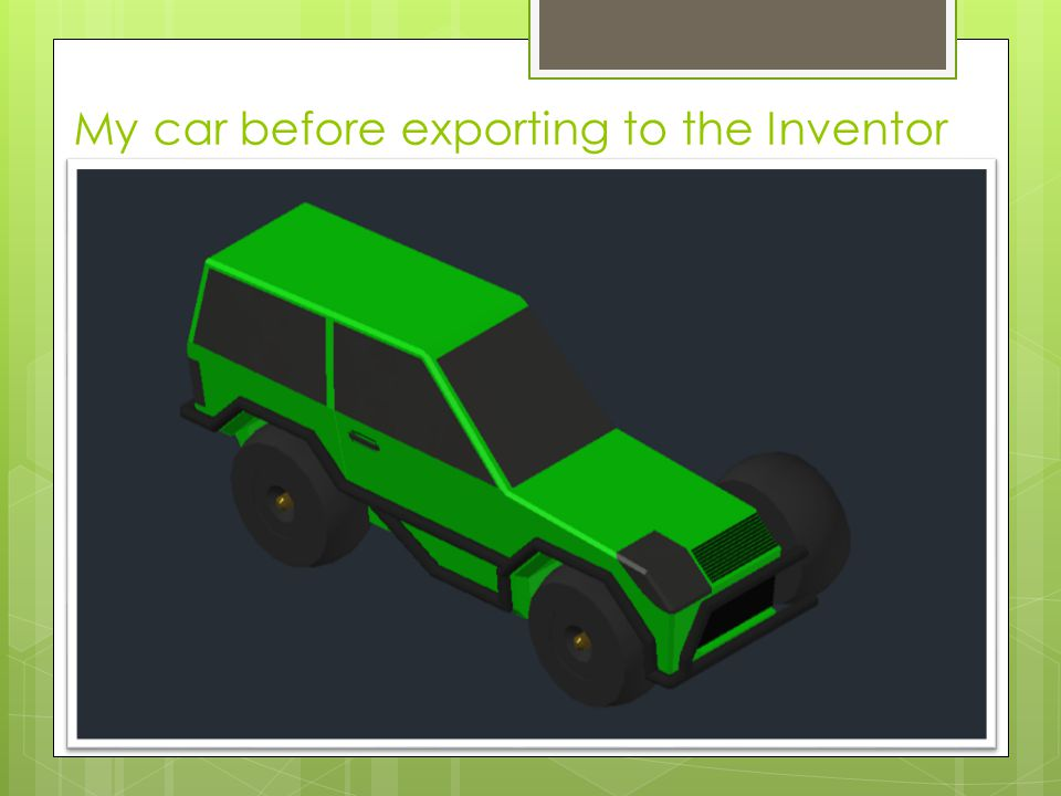 My car before exporting to the Inventor